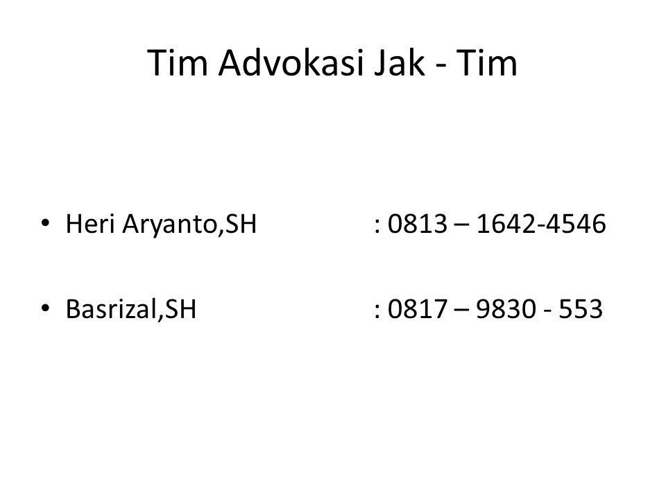Tim Advokasi Jak - Tim Heri Aryanto,SH: 0813 – 1642-4546 Basrizal,SH: 0817 – 9830 - 553