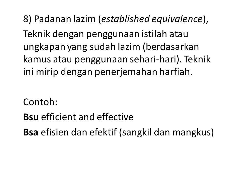 8) Padanan lazim (established equivalence), Teknik dengan penggunaan istilah atau ungkapan yang sudah lazim (berdasarkan kamus atau penggunaan sehari-