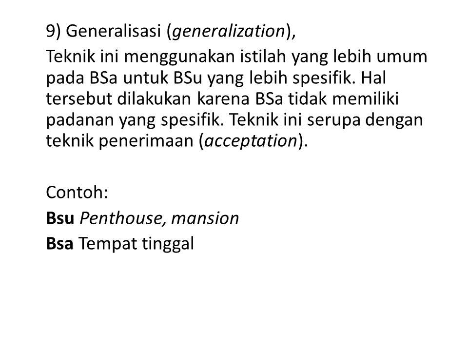 9) Generalisasi (generalization), Teknik ini menggunakan istilah yang lebih umum pada BSa untuk BSu yang lebih spesifik. Hal tersebut dilakukan karena