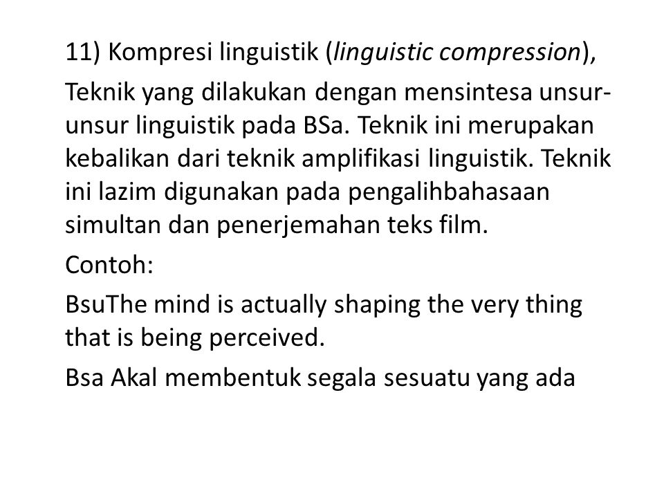 11) Kompresi linguistik (linguistic compression), Teknik yang dilakukan dengan mensintesa unsur- unsur linguistik pada BSa. Teknik ini merupakan kebal