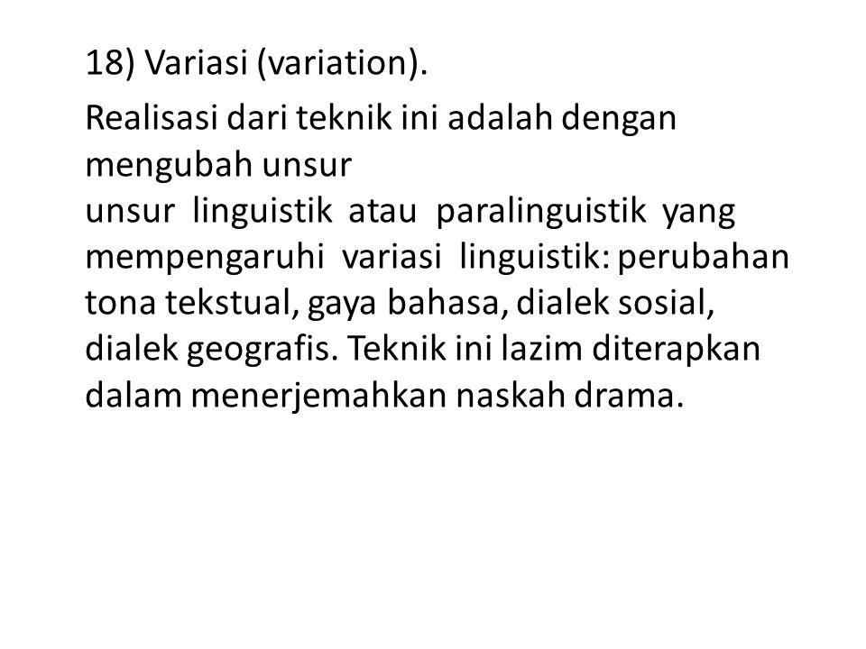 18) Variasi (variation). Realisasi dari teknik ini adalah dengan mengubah unsur unsur linguistik atau paralinguistik yang mempengaruhi variasi linguis