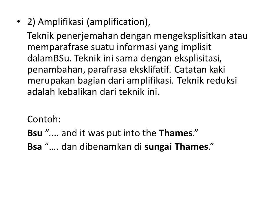 2) Amplifikasi (amplification), Teknik penerjemahan dengan mengeksplisitkan atau memparafrase suatu informasi yang implisit dalamBSu. Teknik ini sama
