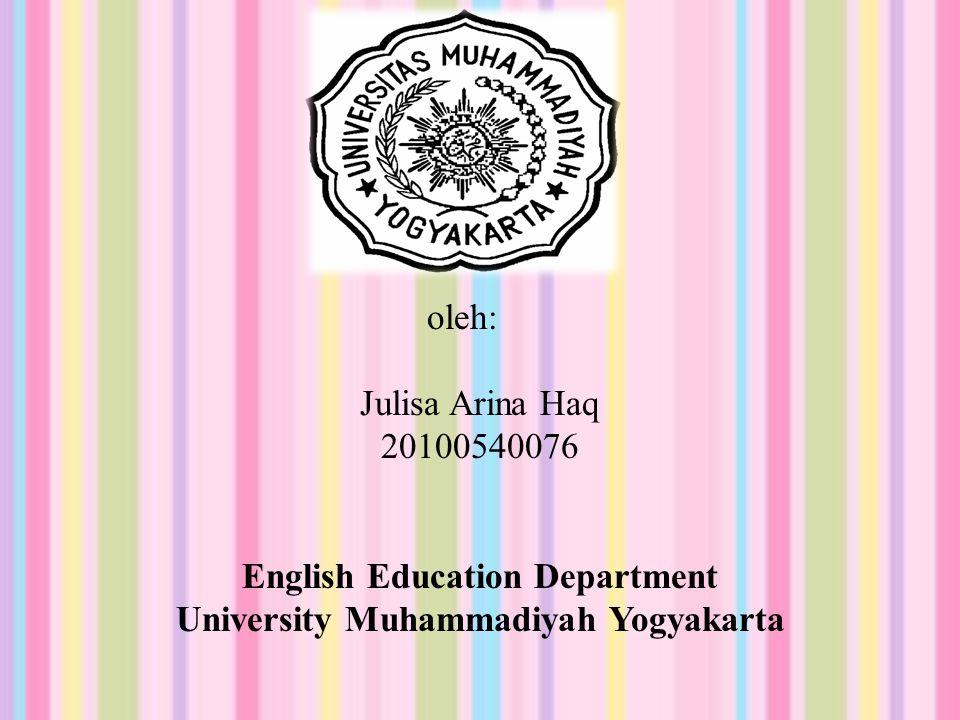 oleh: Julisa Arina Haq 20100540076 English Education Department University Muhammadiyah Yogyakarta