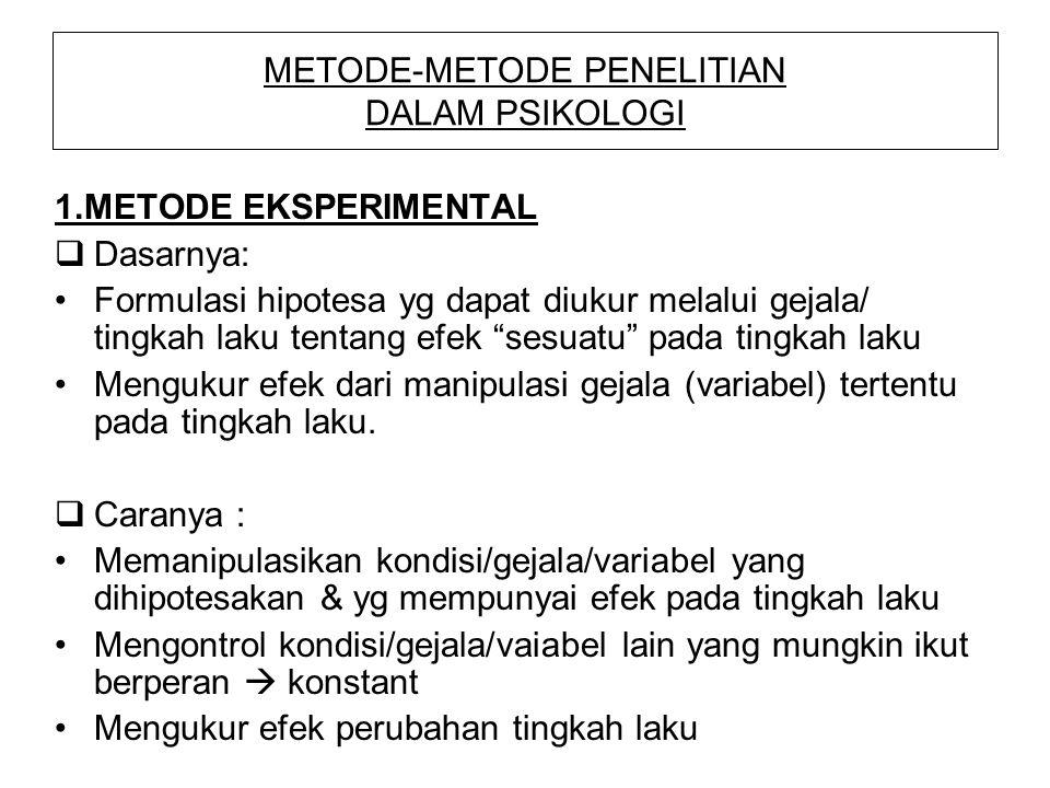 METODE-METODE PENELITIAN DALAM PSIKOLOGI 1.METODE EKSPERIMENTAL  Dasarnya: Formulasi hipotesa yg dapat diukur melalui gejala/ tingkah laku tentang ef