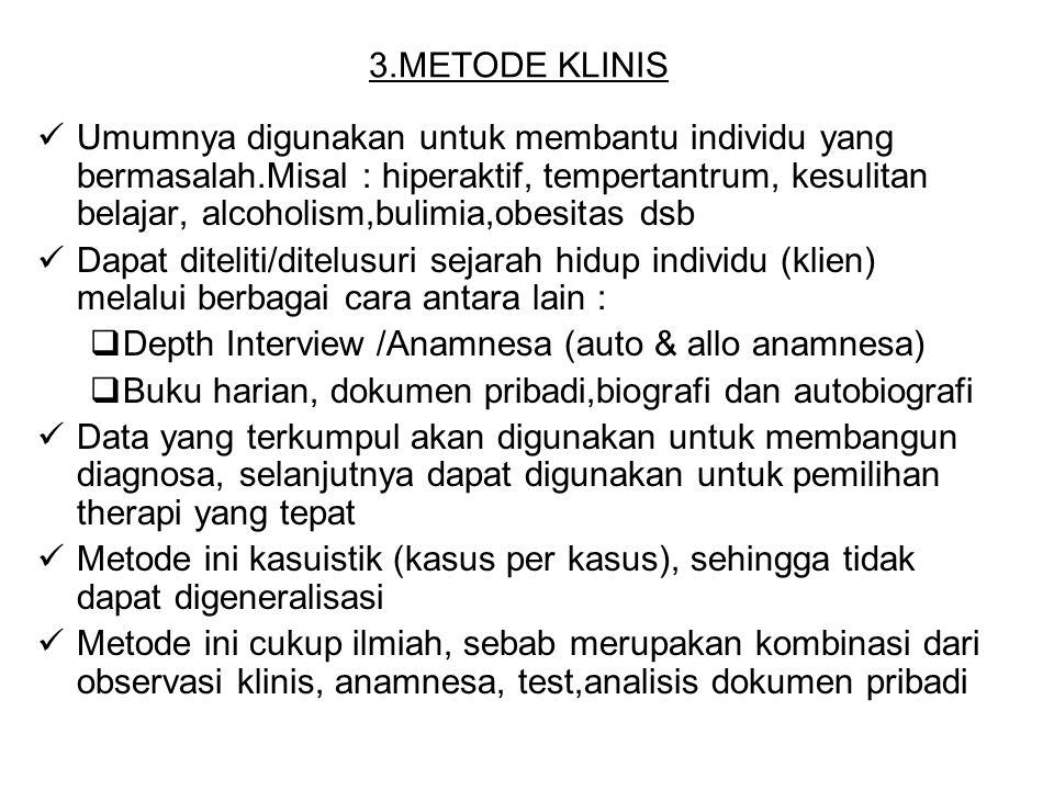 3.METODE KLINIS Umumnya digunakan untuk membantu individu yang bermasalah.Misal : hiperaktif, tempertantrum, kesulitan belajar, alcoholism,bulimia,obe