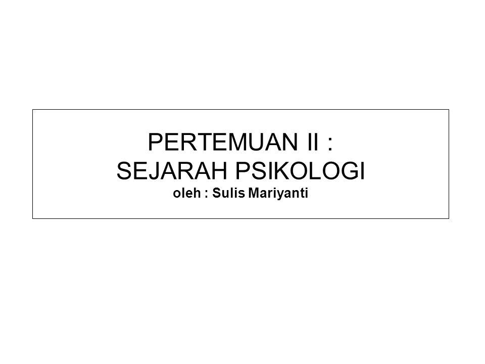 PERTEMUAN II : SEJARAH PSIKOLOGI oleh : Sulis Mariyanti