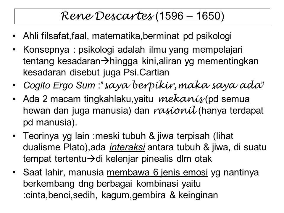 Rene Descartes (1596 – 1650) Ahli filsafat,faal, matematika,berminat pd psikologi Konsepnya : psikologi adalah ilmu yang mempelajari tentang kesadaran