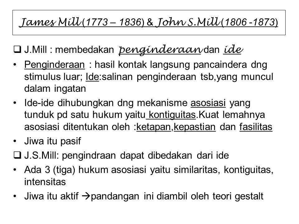 James Mill (1773 – 1836) & John S.Mill (1806 -1873)  J.Mill : membedakan penginderaan dan ide Penginderaan : hasil kontak langsung pancaindera dng st