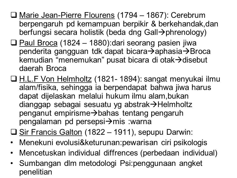 Marie Jean-Pierre Flourens (1794 – 1867): Cerebrum berpengaruh pd kemampuan berpikir & berkehandak,dan berfungsi secara holistik (beda dng Gall  ph