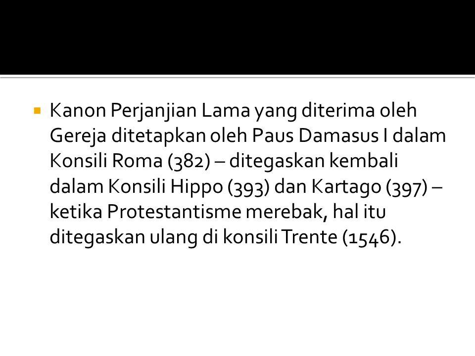  Kanon Perjanjian Lama yang diterima oleh Gereja ditetapkan oleh Paus Damasus I dalam Konsili Roma (382) – ditegaskan kembali dalam Konsili Hippo (39