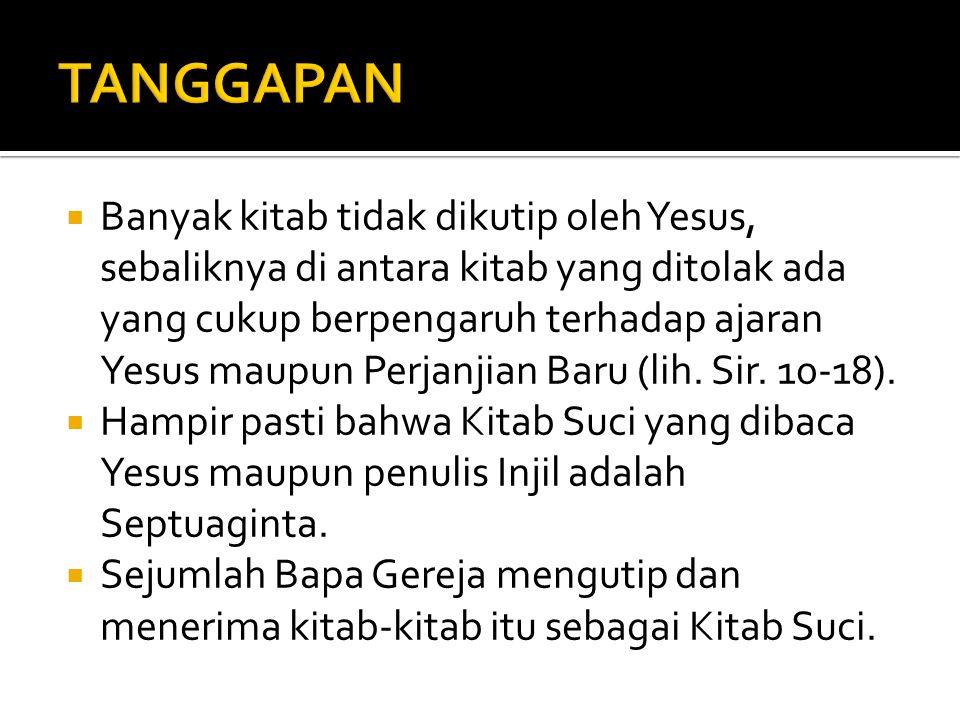 Banyak kitab tidak dikutip oleh Yesus, sebaliknya di antara kitab yang ditolak ada yang cukup berpengaruh terhadap ajaran Yesus maupun Perjanjian Ba