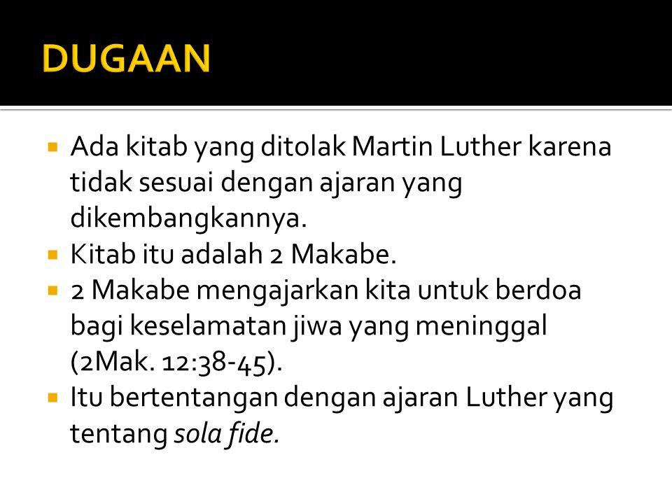  Ada kitab yang ditolak Martin Luther karena tidak sesuai dengan ajaran yang dikembangkannya.  Kitab itu adalah 2 Makabe.  2 Makabe mengajarkan kit