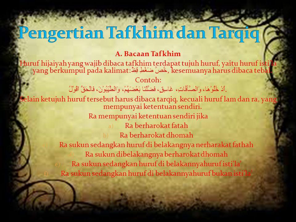 A. Bacaan Tafkhim Huruf hijaiyah yang wajib dibaca tafkhim terdapat tujuh huruf, yaitu huruf isti'la yang berkumpul pada kalimat: خُصَّ ضَغْطِ قِظْ, k