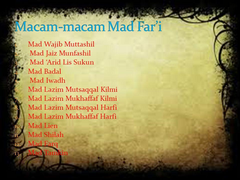 1. Mad Wajib Muttashil 2. Mad Jaiz Munfashil 3. Mad 'Arid Lis Sukun 4. Mad Badal 5. Mad Iwadh 6. Mad Lazim Mutsaqqal Kilmi 7. Mad Lazim Mukhaffaf Kilm