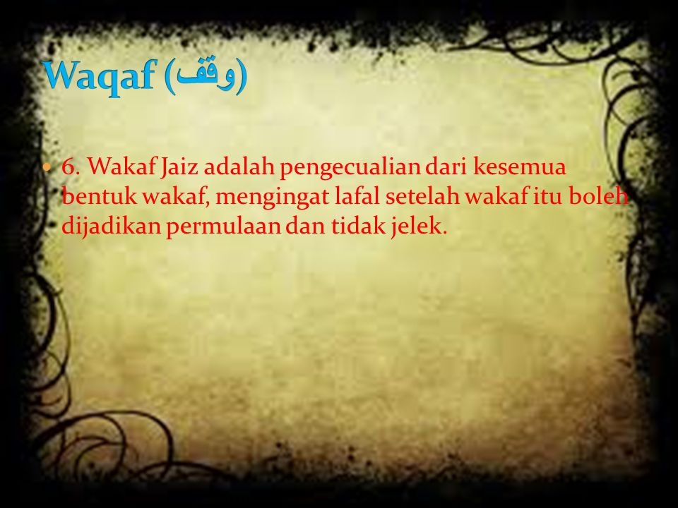 6. Wakaf Jaiz adalah pengecualian dari kesemua bentuk wakaf, mengingat lafal setelah wakaf itu boleh dijadikan permulaan dan tidak jelek.