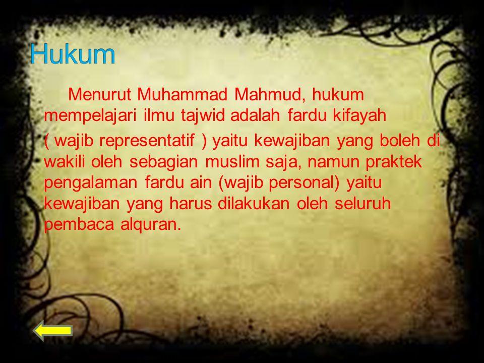 Menurut Muhammad Mahmud, hukum mempelajari ilmu tajwid adalah fardu kifayah ( wajib representatif ) yaitu kewajiban yang boleh di wakili oleh sebagian