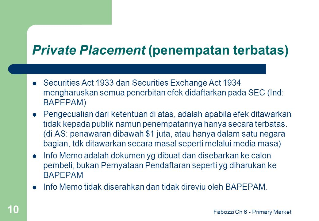 Fabozzi Ch 6 - Primary Market 10 Private Placement (penempatan terbatas) Securities Act 1933 dan Securities Exchange Act 1934 mengharuskan semua pener