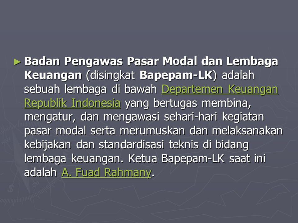 ► Badan Pengawas Pasar Modal dan Lembaga Keuangan (disingkat Bapepam-LK) adalah sebuah lembaga di bawah Departemen Keuangan Republik Indonesia yang be