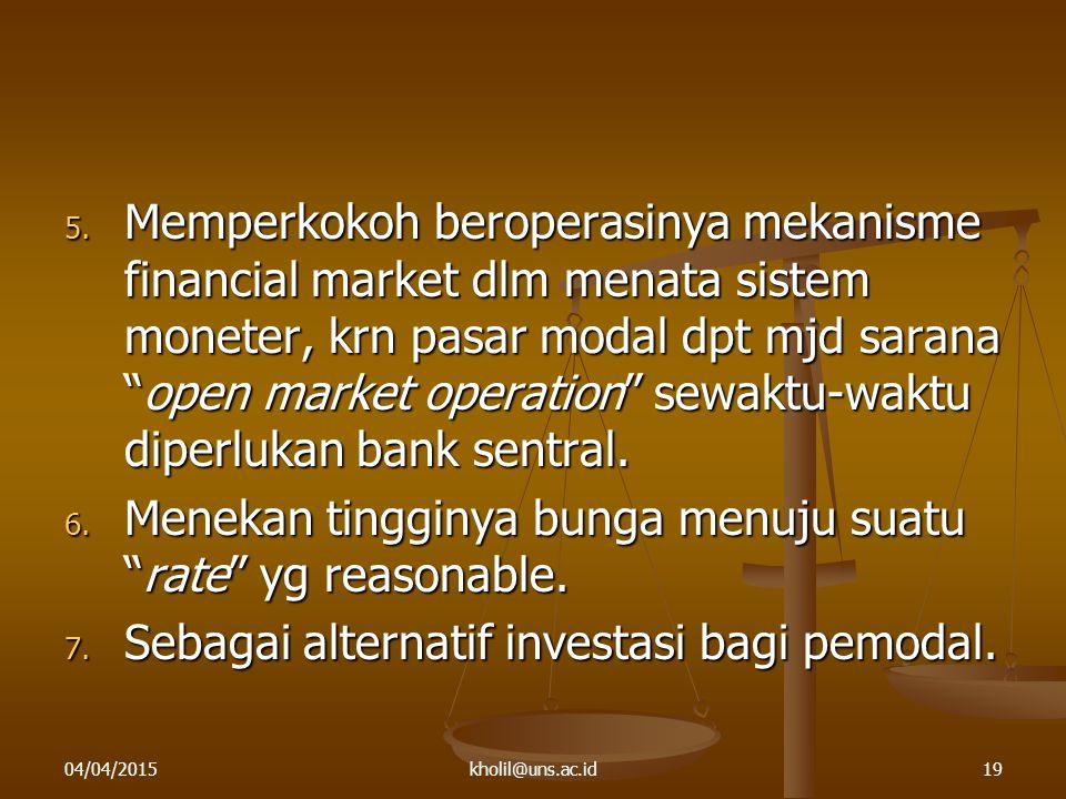 "5. Memperkokoh beroperasinya mekanisme financial market dlm menata sistem moneter, krn pasar modal dpt mjd sarana ""open market operation"" sewaktu-wakt"