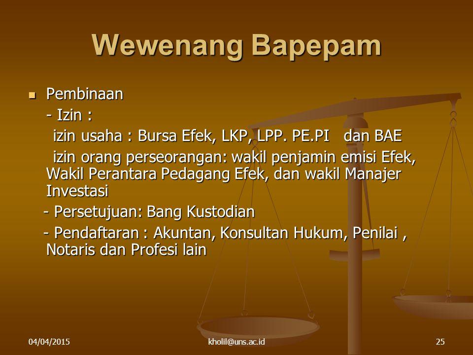 04/04/2015kholil@uns.ac.id25 Wewenang Bapepam Pembinaan Pembinaan - Izin : izin usaha : Bursa Efek, LKP, LPP. PE.PI dan BAE izin usaha : Bursa Efek, L