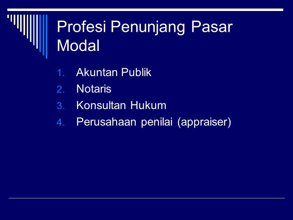 Profesi Penunjang Pasar Modal 1. Akuntan Publik 2. Notaris 3. Konsultan Hukum 4. Perusahaan penilai (appraiser)