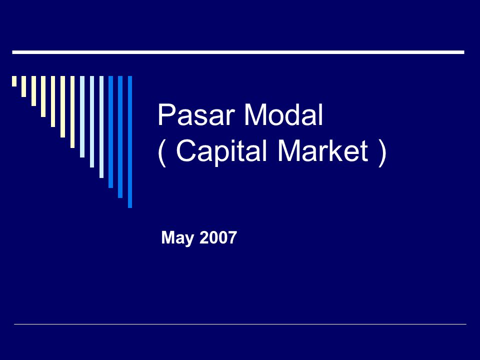 Pasar Modal ( Capital Market ) May 2007