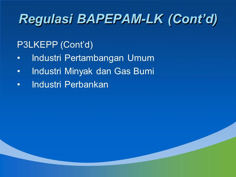 Regulasi BAPEPAM-LK (Cont'd) P3LKEPP (Cont'd) Industri Pertambangan Umum Industri Minyak dan Gas Bumi Industri Perbankan
