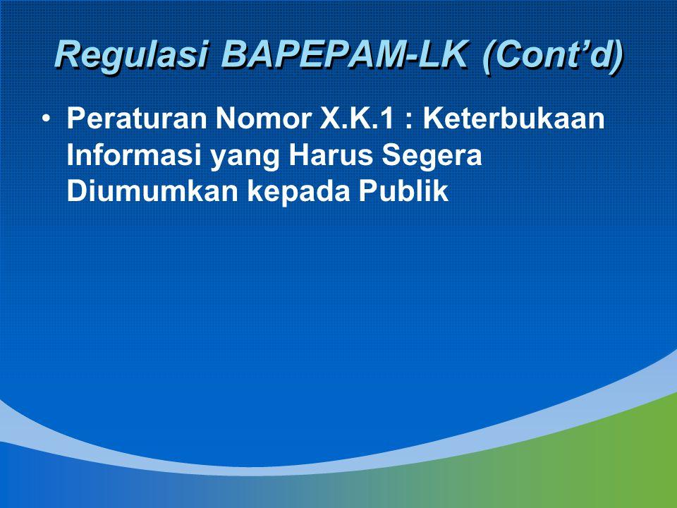 Regulasi BAPEPAM-LK (Cont'd) Peraturan Nomor X.K.1 : Keterbukaan Informasi yang Harus Segera Diumumkan kepada Publik