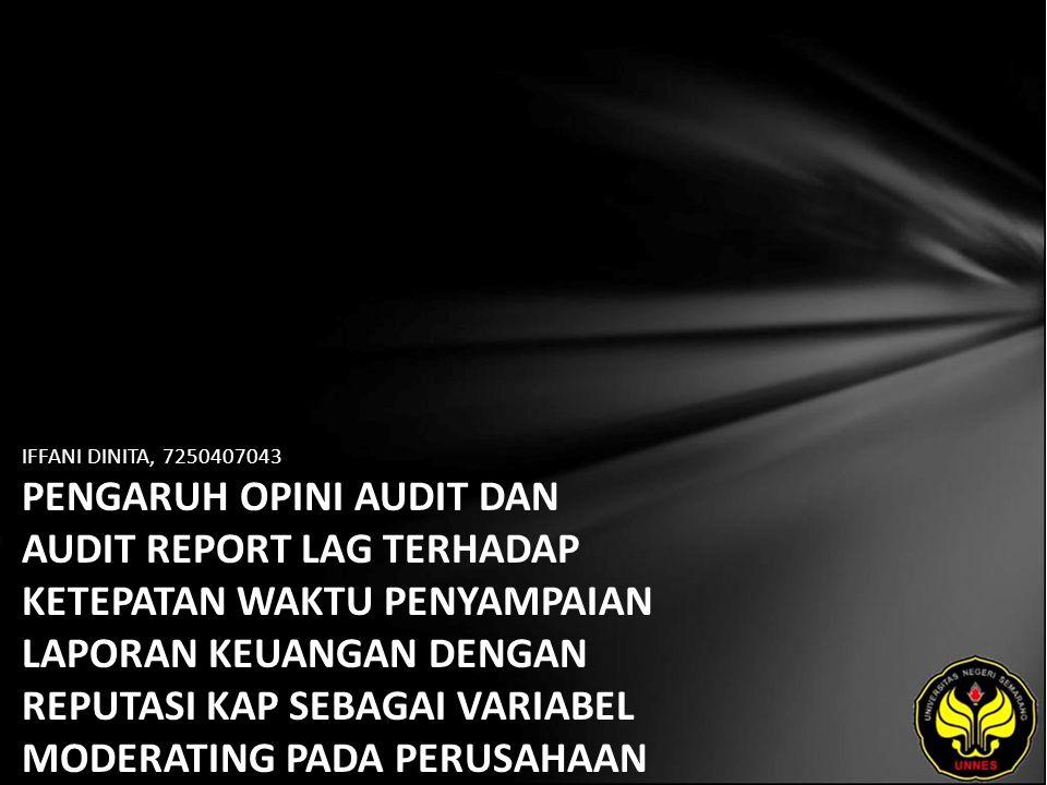 IFFANI DINITA, 7250407043 PENGARUH OPINI AUDIT DAN AUDIT REPORT LAG TERHADAP KETEPATAN WAKTU PENYAMPAIAN LAPORAN KEUANGAN DENGAN REPUTASI KAP SEBAGAI VARIABEL MODERATING PADA PERUSAHAAN MANUFAKTUR DI BURSA EFEK INDONESIA (BEI)