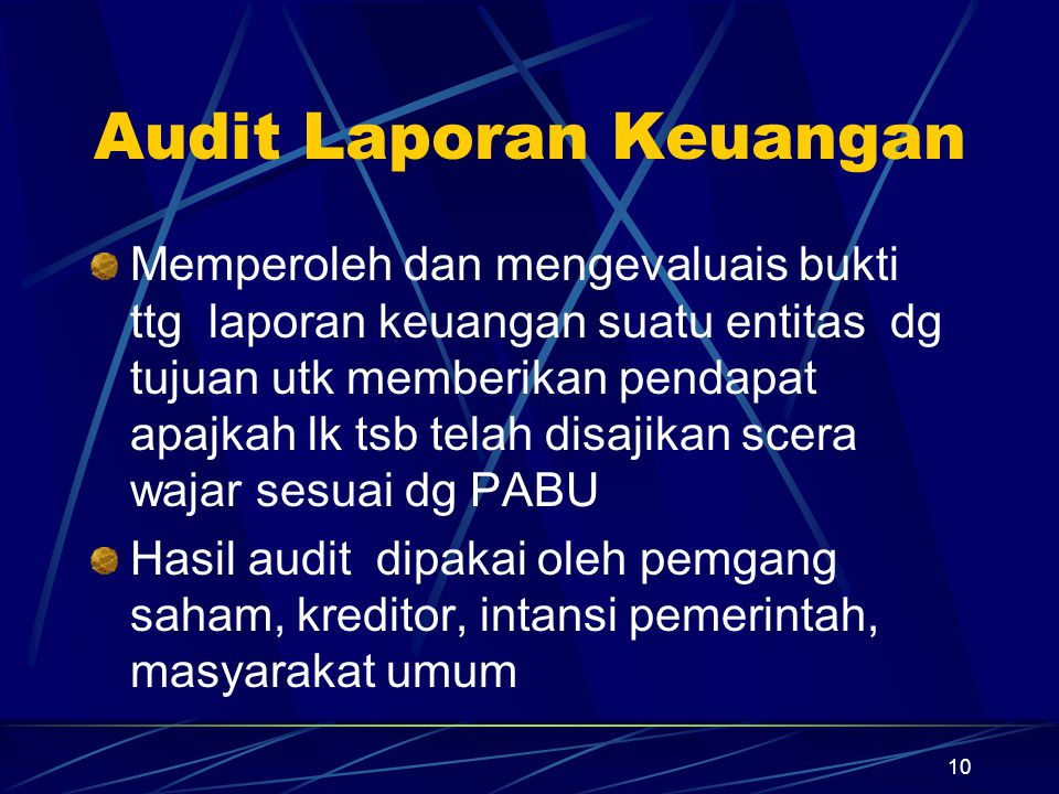 10 Audit Laporan Keuangan Memperoleh dan mengevaluais bukti ttg laporan keuangan suatu entitas dg tujuan utk memberikan pendapat apajkah lk tsb telah