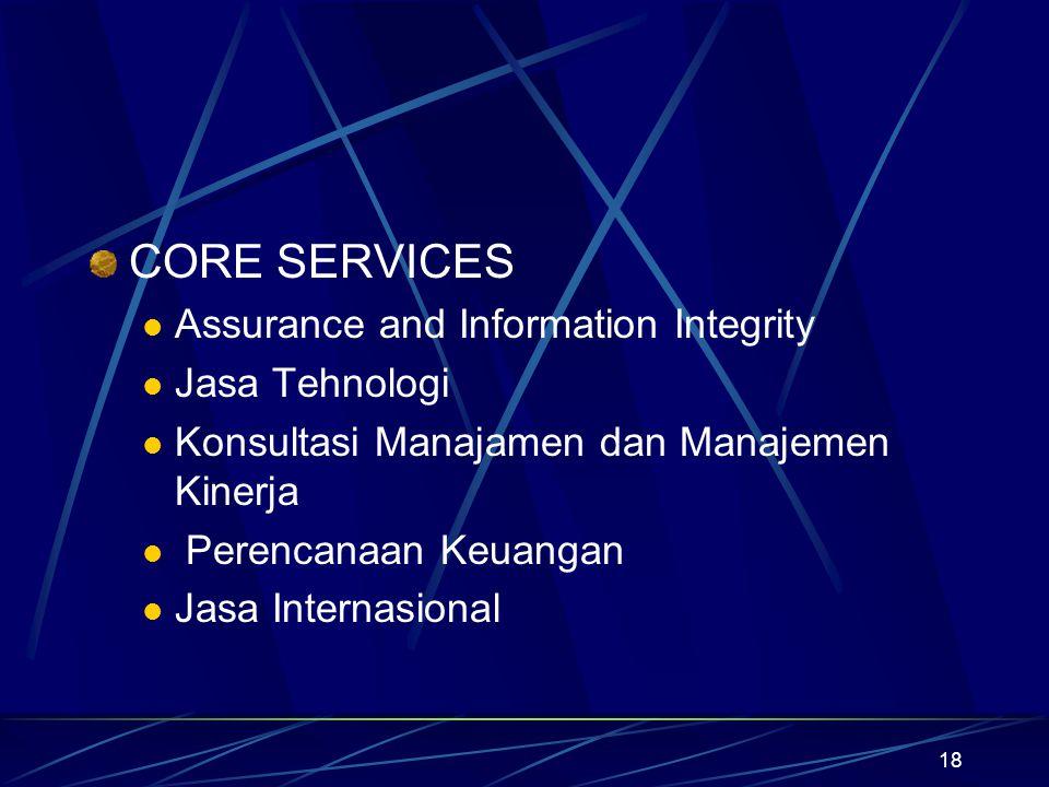 18 CORE SERVICES Assurance and Information Integrity Jasa Tehnologi Konsultasi Manajamen dan Manajemen Kinerja Perencanaan Keuangan Jasa Internasional