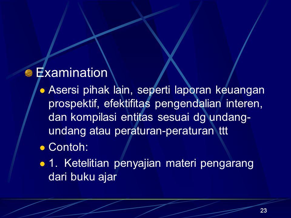 23 Examination Asersi pihak lain, seperti laporan keuangan prospektif, efektifitas pengendalian interen, dan kompilasi entitas sesuai dg undang- undan