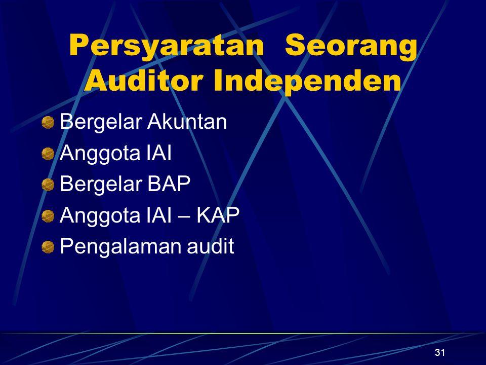 31 Persyaratan Seorang Auditor Independen Bergelar Akuntan Anggota IAI Bergelar BAP Anggota IAI – KAP Pengalaman audit