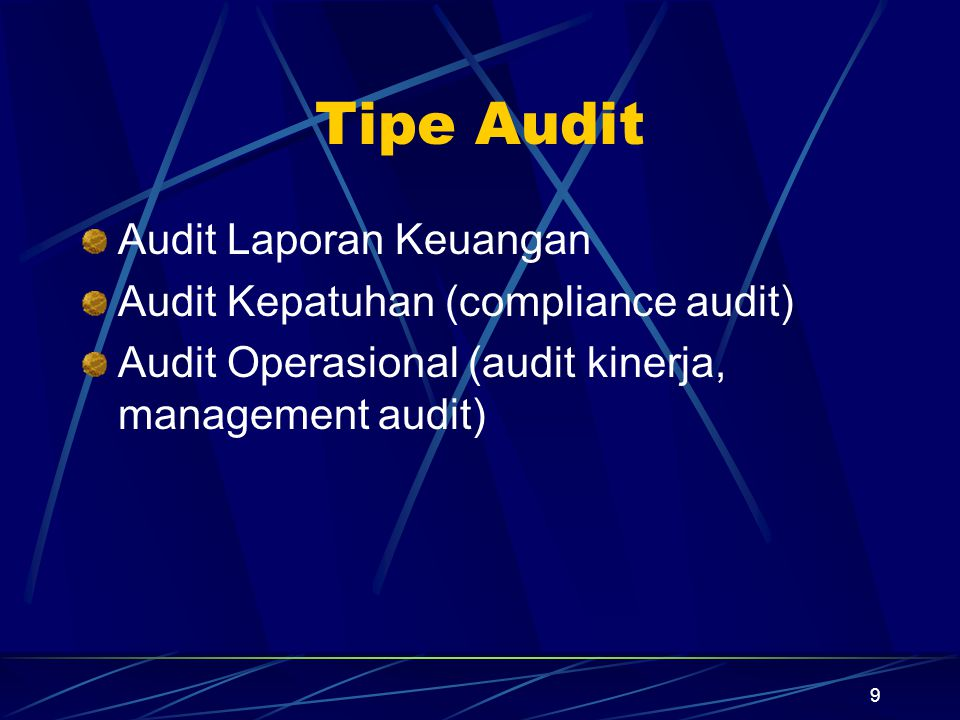 9 Tipe Audit Audit Laporan Keuangan Audit Kepatuhan (compliance audit) Audit Operasional (audit kinerja, management audit)