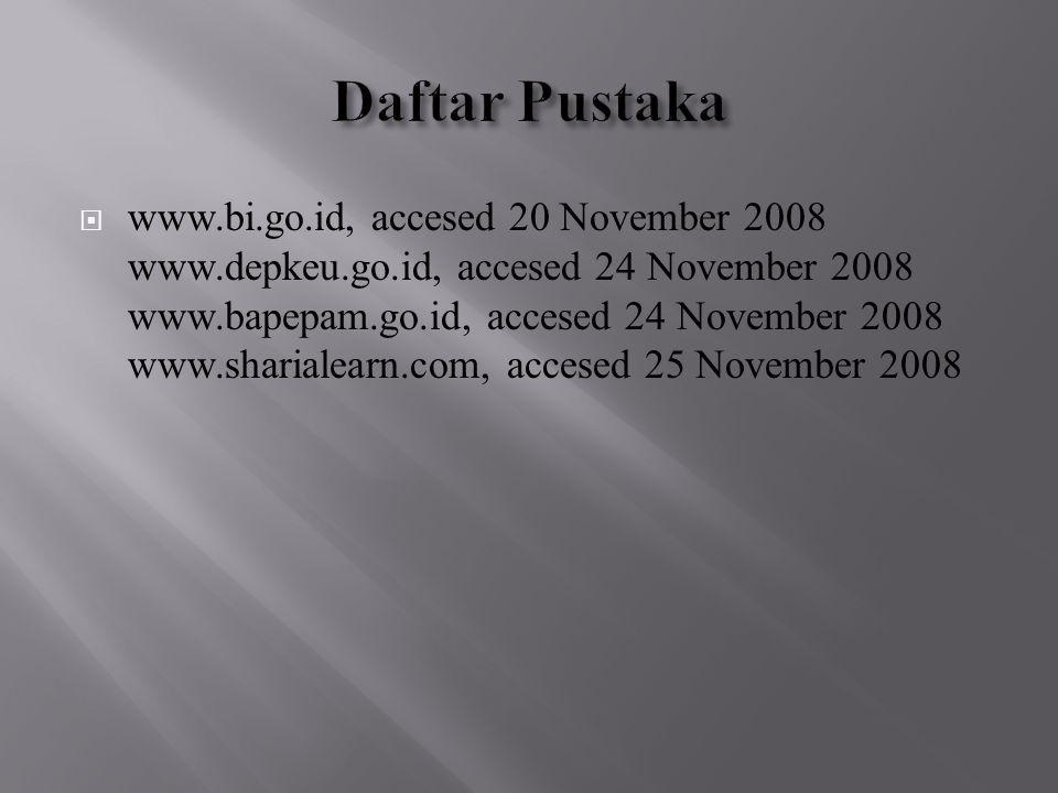  www.bi.go.id, accesed 20 November 2008 www.depkeu.go.id, accesed 24 November 2008 www.bapepam.go.id, accesed 24 November 2008 www.sharialearn.com, a