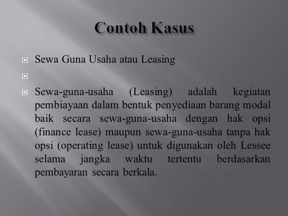  Sewa Guna Usaha atau Leasing   Sewa-guna-usaha (Leasing) adalah kegiatan pembiayaan dalam bentuk penyediaan barang modal baik secara sewa-guna-usa