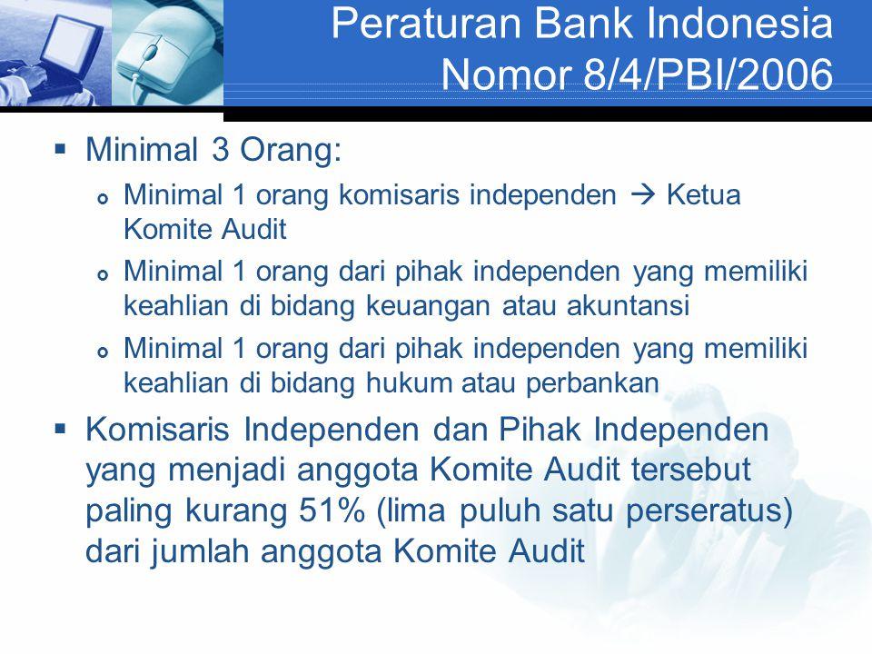 Peraturan Bank Indonesia Nomor 8/4/PBI/2006  Minimal 3 Orang:  Minimal 1 orang komisaris independen  Ketua Komite Audit  Minimal 1 orang dari pihak independen yang memiliki keahlian di bidang keuangan atau akuntansi  Minimal 1 orang dari pihak independen yang memiliki keahlian di bidang hukum atau perbankan  Komisaris Independen dan Pihak Independen yang menjadi anggota Komite Audit tersebut paling kurang 51% (lima puluh satu perseratus) dari jumlah anggota Komite Audit