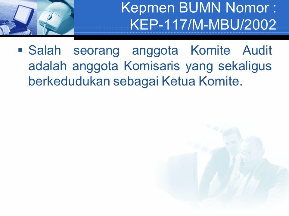 Kepmen BUMN Nomor : KEP-117/M-MBU/2002  Salah seorang anggota Komite Audit adalah anggota Komisaris yang sekaligus berkedudukan sebagai Ketua Komite.