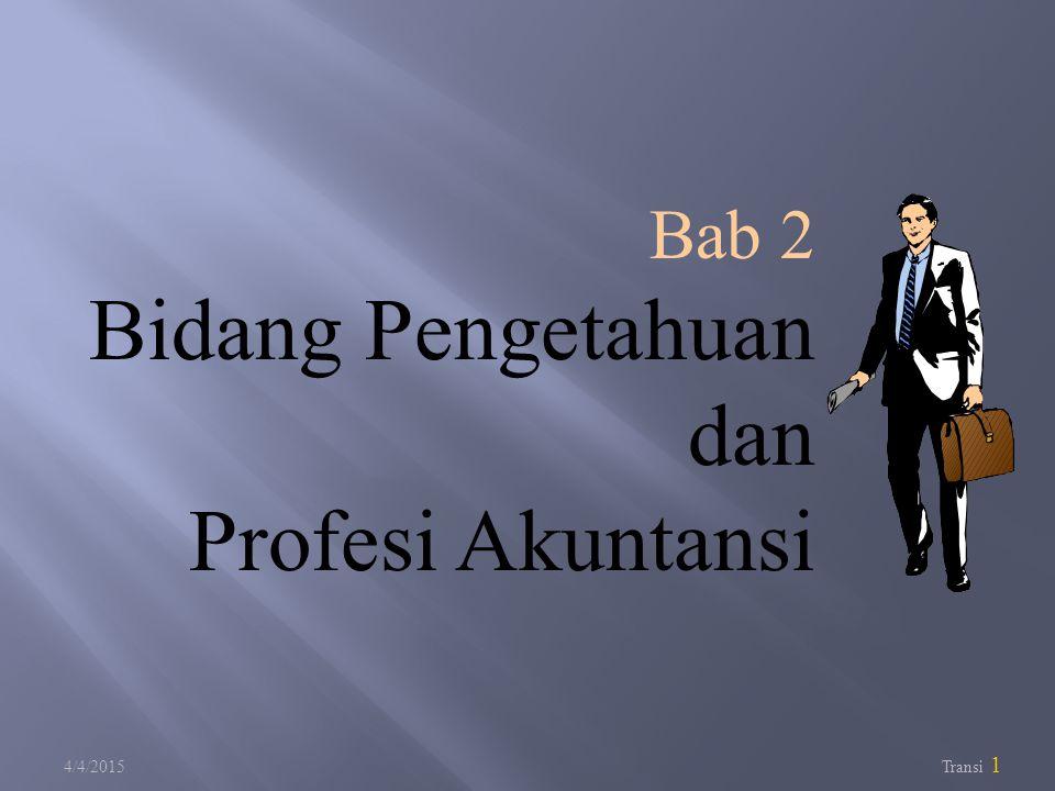 4/4/2015 Transi 1 Bab 2 Bidang Pengetahuan dan Profesi Akuntansi