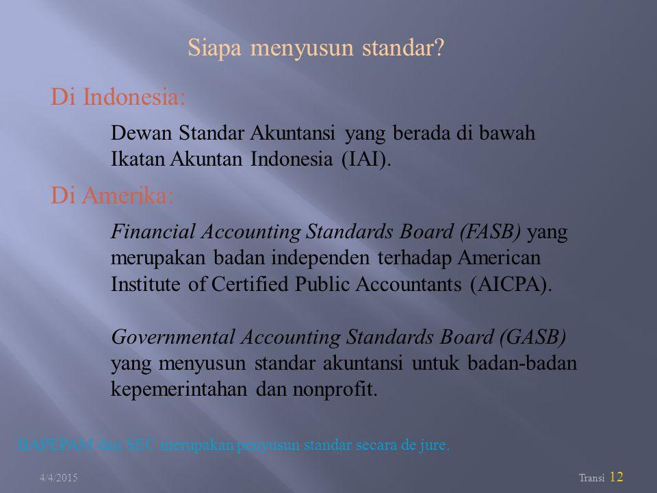 4/4/2015 Transi 12 Di Indonesia: Dewan Standar Akuntansi yang berada di bawah Ikatan Akuntan Indonesia (IAI). Di Amerika: Financial Accounting Standar