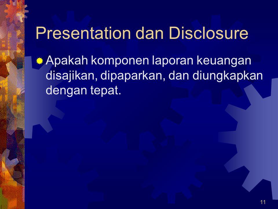 11 Presentation dan Disclosure  Apakah komponen laporan keuangan disajikan, dipaparkan, dan diungkapkan dengan tepat.