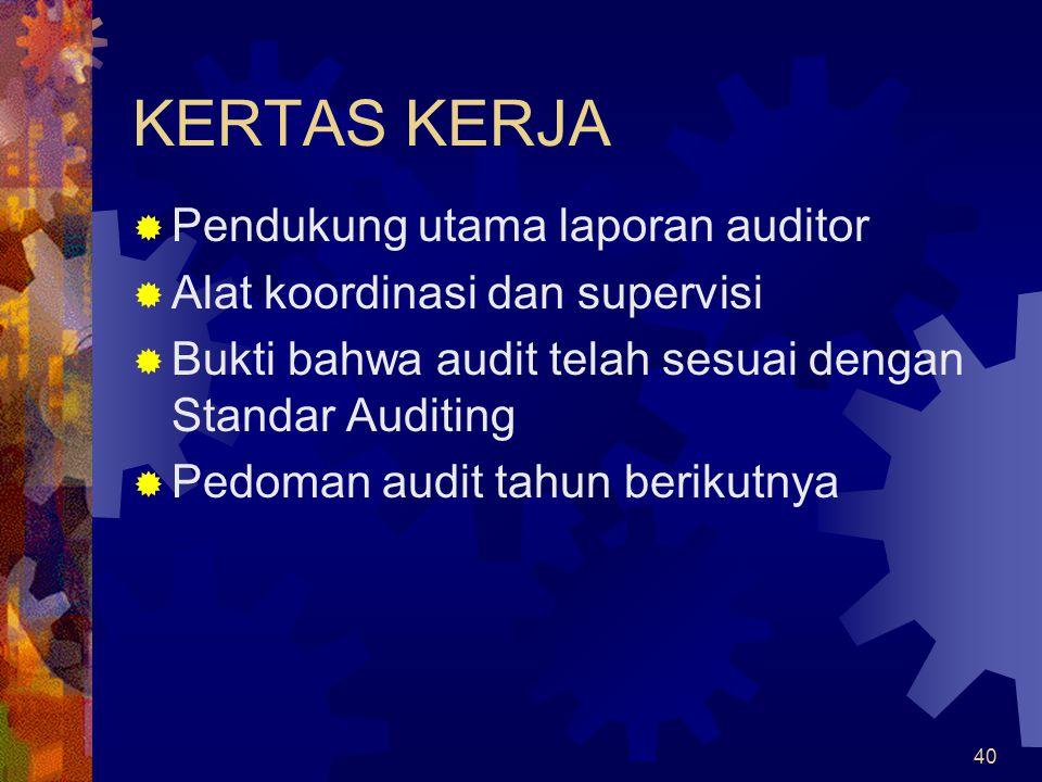40 KERTAS KERJA  Pendukung utama laporan auditor  Alat koordinasi dan supervisi  Bukti bahwa audit telah sesuai dengan Standar Auditing  Pedoman audit tahun berikutnya