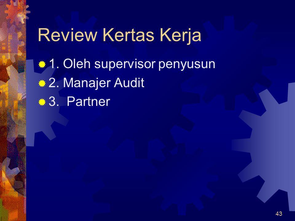43 Review Kertas Kerja  1. Oleh supervisor penyusun  2. Manajer Audit  3. Partner