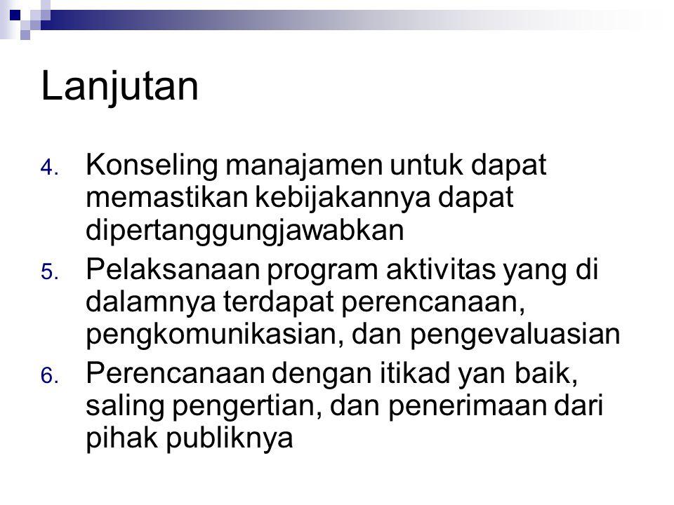 Lanjutan 4.Konseling manajamen untuk dapat memastikan kebijakannya dapat dipertanggungjawabkan 5.
