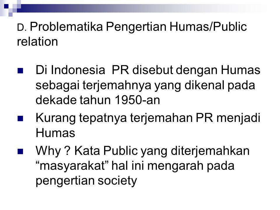 D. Problematika Pengertian Humas/Public relation Di Indonesia PR disebut dengan Humas sebagai terjemahnya yang dikenal pada dekade tahun 1950-an Kuran