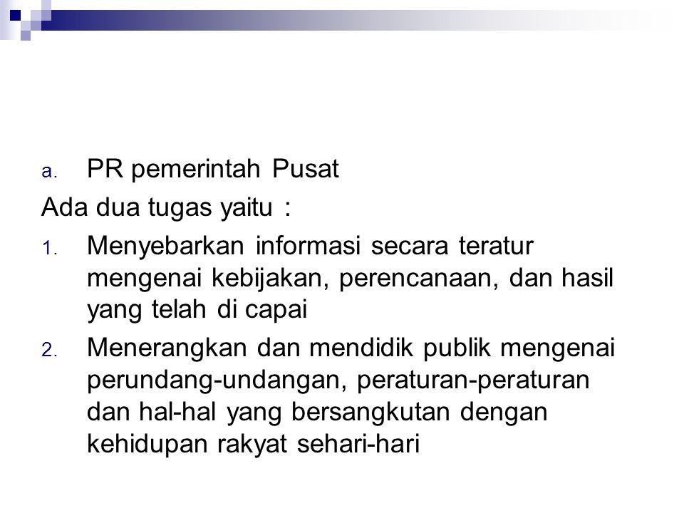 a.PR pemerintah Pusat Ada dua tugas yaitu : 1.