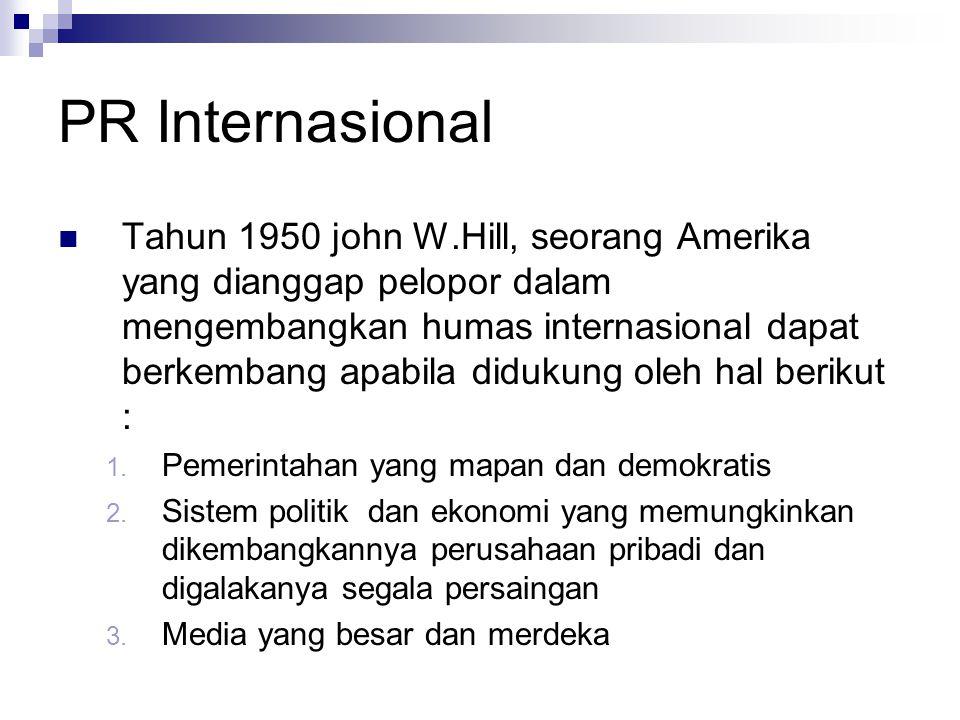 PR Internasional Tahun 1950 john W.Hill, seorang Amerika yang dianggap pelopor dalam mengembangkan humas internasional dapat berkembang apabila didukung oleh hal berikut : 1.