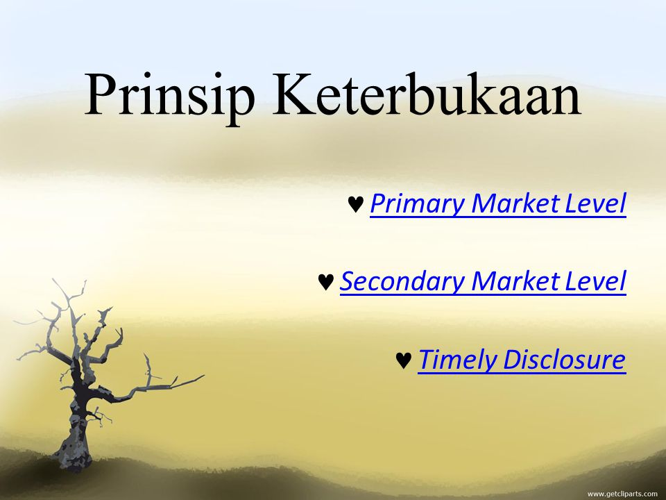 Prinsip Keterbukaan Primary Market Level Secondary Market Level Timely Disclosure