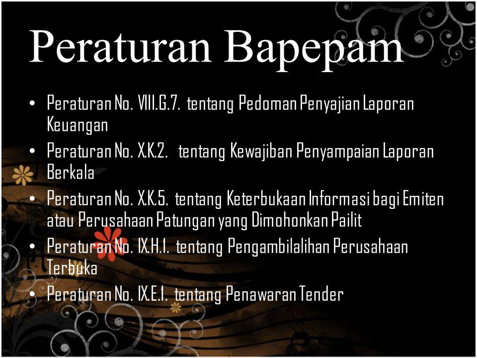 Peraturan Bapepam Peraturan No. VIII.G.7. tentang Pedoman Penyajian Laporan Keuangan Peraturan No. X.K.2. tentang Kewajiban Penyampaian Laporan Berkal