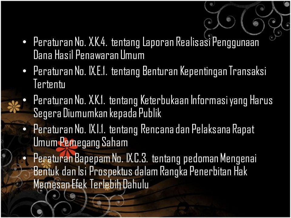 Peraturan No. X.K.4. tentang Laporan Realisasi Penggunaan Dana Hasil Penawaran Umum Peraturan No. IX.E.1. tentang Benturan Kepentingan Transaksi Terte